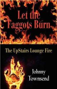 {Review} Let the Faggots Burn: The Upstairs Lounge Fire by Johnny Townsend (1/2)