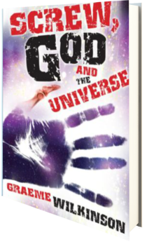 Screw God and the Universe